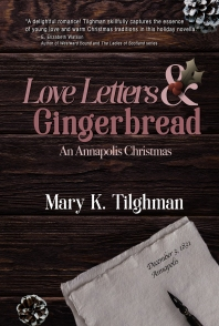 Love Letters & Gingerbread, a holiday novella set in 1831 Annapolis.